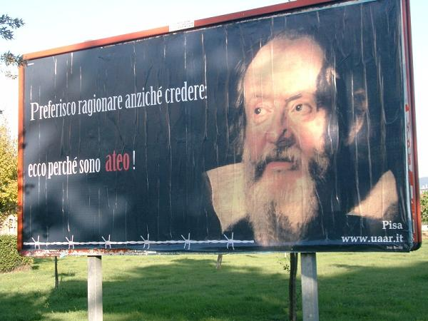 Billboard sponsored by the Pisa section of the Italian Union of Rationalist Atheists and AgnosticsI prefer to reason rather than to believe: because I am an atheist